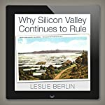 Why Silicon Valley Continues to Rule | Leslie Berlin