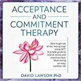 Acceptance and Commitment Therapy: How to Get Out