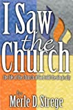 I Saw the Church : The Life of the Church of God Told Theologically, Strege, Merle D., 0871629259
