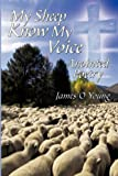 My Sheep Know My Voice, James O. Young, 1449092284