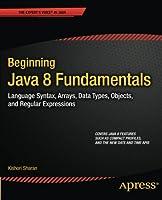 Beginning Java 8 Fundamentals Front Cover