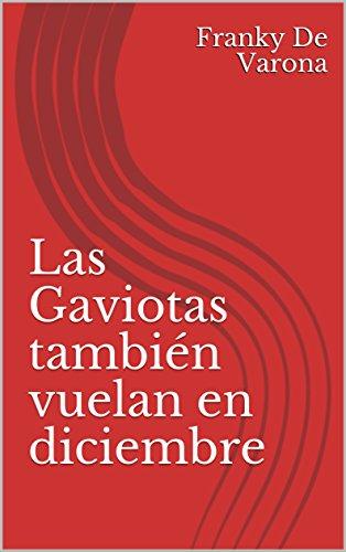 Las Gaviotas también vuelan en diciembre (Spanish Edition) by [De Varona, Franky
