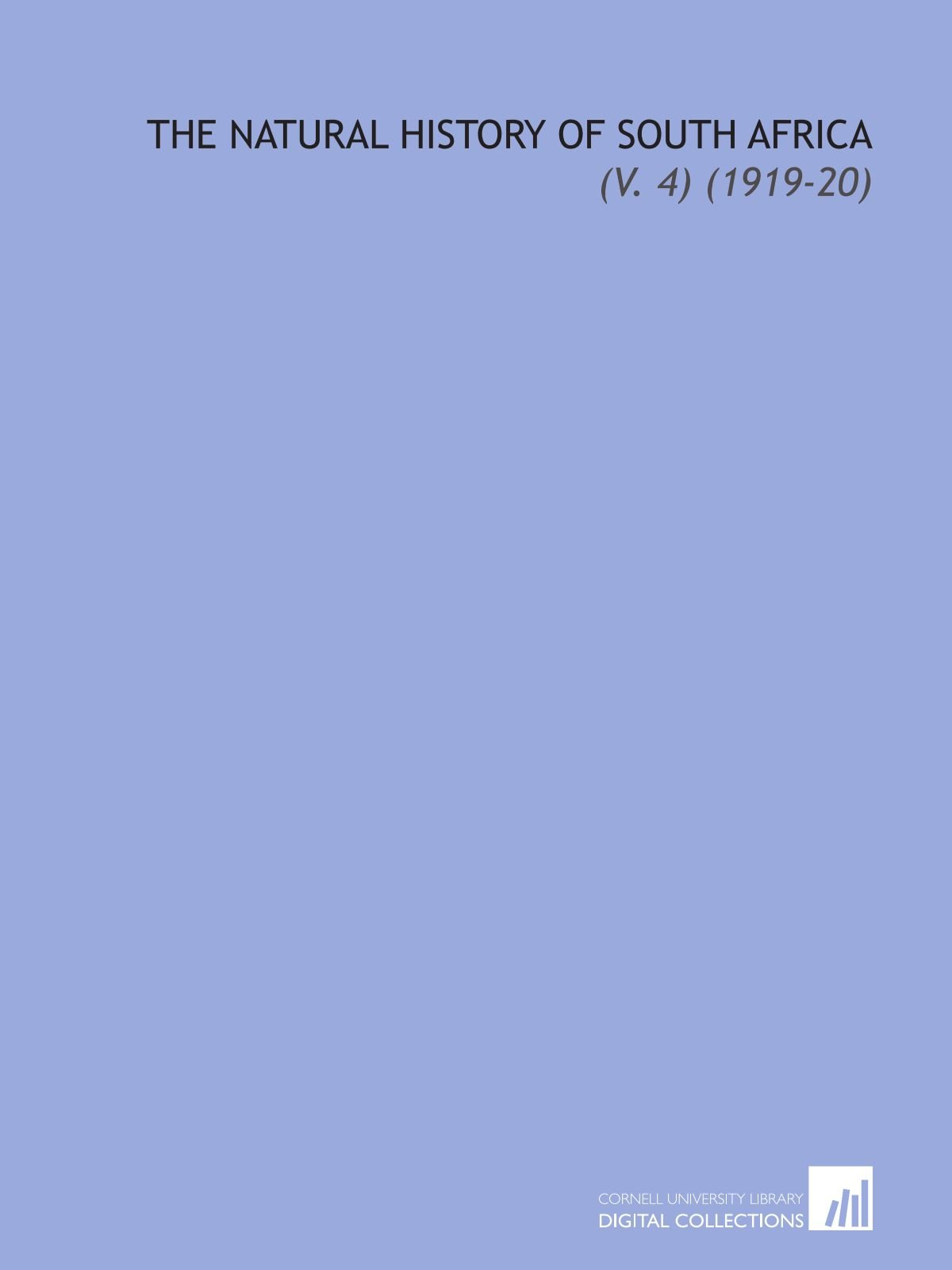 Download The Natural History of South Africa: (V. 4) (1919-20) PDF