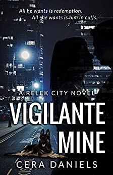 Vigilante Mine: A Relek City Novel, Book 1 by [Daniels, Cera]