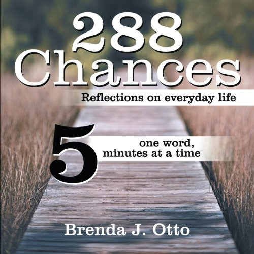 Download 288 Chances: Reflections on Everyday Life, One Word, Five Minutes at a Time pdf