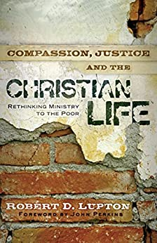 Compassion, Justice, and the Christian Life: Rethinking Ministry to the Poor by [Lupton, Robert D.]