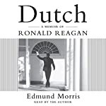 Dutch: A Memoir of Ronald Reagan | Edmund Morris