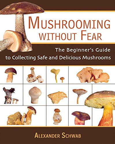 Mushrooming without Fear: The Beginner's Guide to Collecting Safe and Delicious Mushrooms (Best Way To Find Morel Mushrooms)