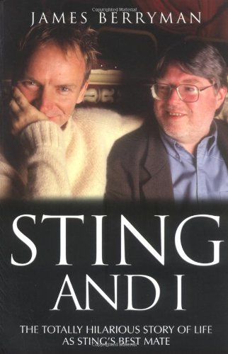 Download Sting and I: The Totally Hilarious Story of Life as Sting's Best Mate PDF