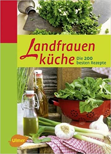 Landfrauenküche: Die 200 Besten Rezepte: Amazon.de: Oda Tietz, Wolfram  Martin, Karolina Fell, Gabriele Lehari, Verena Isele, Doris Bopp: Bücher