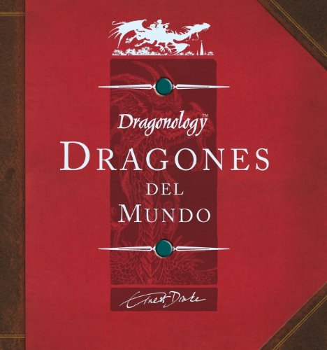 Dragones del mundo/ Dragonology: A Field Guide to Dragons (Spanish Edition)