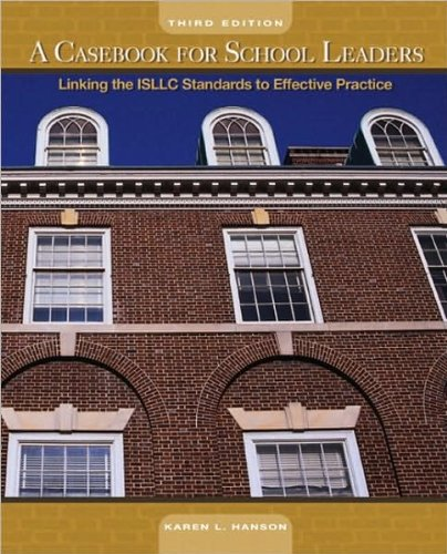 K. L. Hanson's A Casebook for School Leaders 3rd(third) edition(A Casebook for School Leaders: Linking the ISLLC Standards to Effective Practice (3rd Edition) [Paperback])(2008)