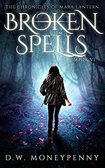 Broken Spells (The Chronicles of Mara Lantern, Book 6) by [Moneypenny, D.W.]