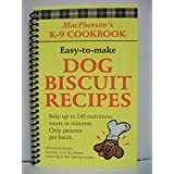 MacPherson's K-9 cookbook: Easy-to-make dog biscuit recipes