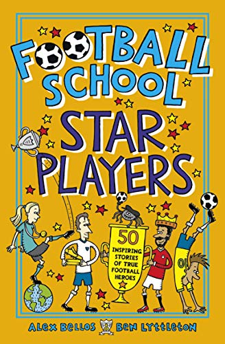 Football School Star Players: 50 Inspiring Stories of True Football Heroes por Alex Bellos,Ben Lyttleton