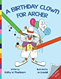 A Birthday Clown for Archer Coloring Book, Kathy W. Mashburn, 1490461663