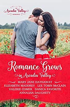 Romance Grows in Arcadia Valley (Arcadia Valley Romance Book 1) by [Hathaway, Mary Jane, McClain, Lee Tobin, Daughety, Annalisa, Comer, Valerie, Maddrey, Elizabeth, Favorite, Danica, Valley, Arcadia]