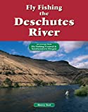 Fly Fishing the Deschutes River: An Excerpt from Fly Fishing Central & Southeastern Oregon (No Nonsense Fly Fishing Guides)