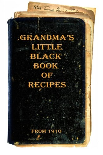 (Grandma's Little Black Book of Recipes - From 1910)