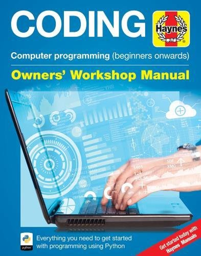 Coding - Computer programming (beginners onwards): Everything you need to get started with programming using Python (Owners' Workshop Manual) by HAYNES MANUALS