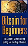 Bitcoin for Beginners: the Complete Guide to Buying, Selling, and Investing in Bitcoins, Bitcoin Experts, 1495290638
