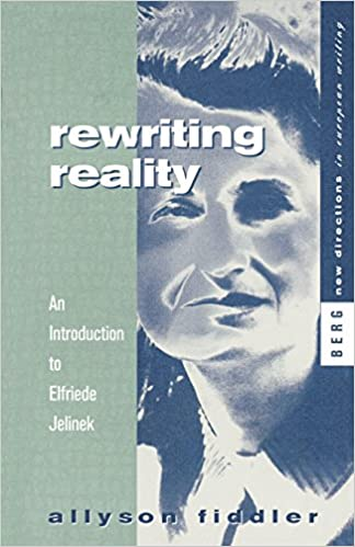 Book Rewriting Reality: An Introduction to Elfriede Jelinek (New Directions in European Writing)