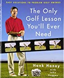 : The Only Golf Lesson You'll Ever Need: Easy Solutions to Problem Golf Swings
