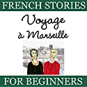 Voyage à Marseille (French Stories for Beginners) Audiobook by Sylvie Lainé Narrated by Sylvie Lainé