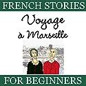 Voyage à Marseille (French Stories for Beginners) Hörbuch von Sylvie Lainé Gesprochen von: Sylvie Lainé