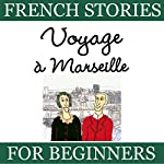 Voyage à Marseille (French Stories for Beginners) | Sylvie Lainé