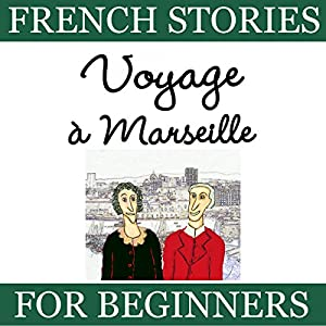 Voyage à Marseille (French Stories for Beginners) Audiobook