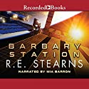 Barbary Station Audiobook by R. E. Stearns Narrated by Mia Barron