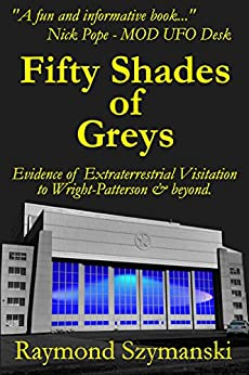 Fifty Shades of Greys: Evidence of Extraterrestrial Visitation to Wright-Patterson Air Force Base and Beyond by [Szymanski, Raymond]