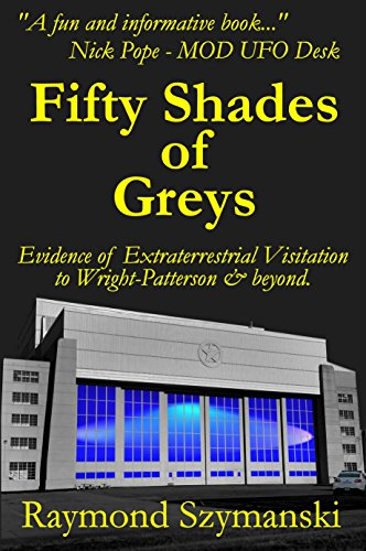 (Fifty Shades of Greys: Evidence of Extraterrestrial Visitation to Wright-Patterson Air Force Base and Beyond)