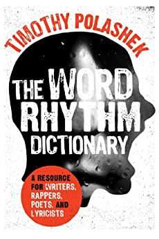 The Word Rhythm Dictionary: A Resource for Writers, Rappers, Poets, and Lyricists by [Polashek, Timothy]