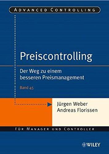 Preiscontrolling: Der Weg zu einem besseren Preismanagement (Advanced Controlling, Band 45) Taschenbuch – 25. Mai 2005 Jürgen Weber Andreas Florissen Wiley-VCH 3527501401