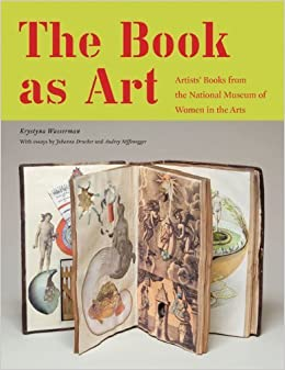 The Book As Art: Artists' Books from the National Museum of Women in the Arts by Krystyna Wasserman (2011-08-31)