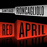 Red April: A Novel   Santiago Roncagliolo