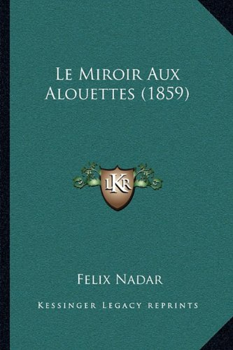 Felix nadar author profile news books and speaking inquiries for Expression miroir aux alouettes