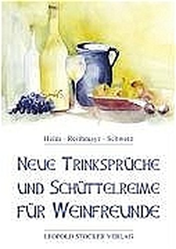 Neue Trinksprüche und Schüttelreime für Weinfreunde