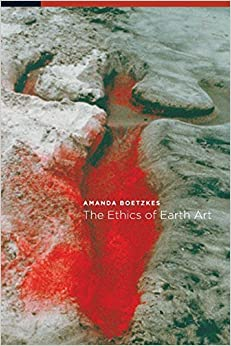 The Ethics of Earth Art by Amanda Boetzkes (2010-09-02)