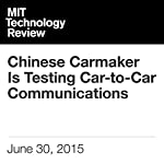 Chinese Carmaker Is Testing Car-to-Car Communications | Will Knight