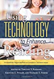 Using Technology to Enhance Reading: Innovative Approaches to Literacy Instruction (K 12)