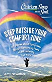 Chicken Soup for the Soul: Step Outside Your Comfort Zone: 101 Stories about Trying New Things, Overcoming Fears, and Broadening Your World