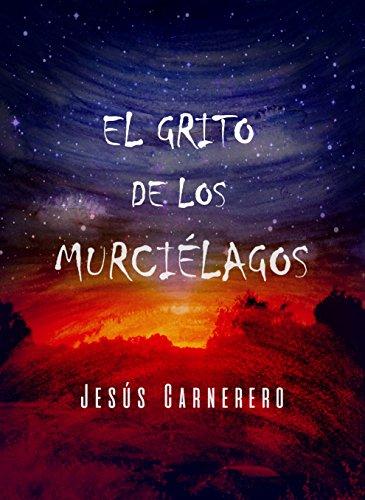 El grito de los murciélagos: novela negra, íntima y urbana con un toque de terror (Spanish Edition) by [Carnerero, Jesús]