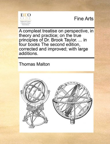 Read Online A compleat treatise on perspective, in theory and practice; on the true principles of Dr. Brook Taylor. in four books The second edition, corrected and improved; with large additions. pdf