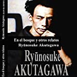 En el Bosque y otros relatos [In the Forest and Other Stories] | Ryunosuke Akutagawa