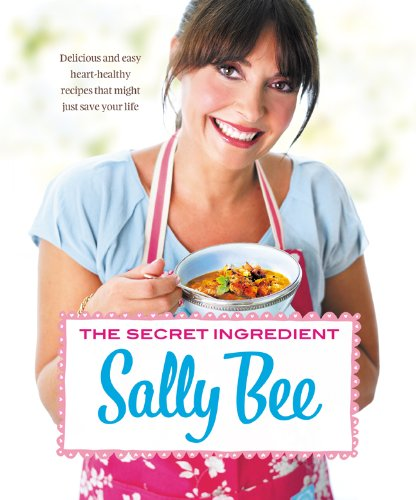 The Secret Ingredient: Delicious and easy heart-healthy recipes that might just save your - Healthy Delicious Heart