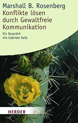 Konflikte lösen durch gewaltfreie Kommunikation Taschenbuch – 17. Juni 2004 Marshall B. Rosenberg Verlag Herder GmbH 3451054477 Angewandte Psychologie