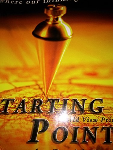 Starting Points: Where Our Thinking Begins, a World View Primer for Building a Biblical World View (Starting Point)